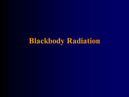 Blackbody Radiation. Blackbody = something that absorbs all electromagnetic radiation incident on it. A blackbody does not necessarily look black. Its.