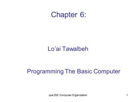 Cpe 252: Computer Organization1 Lo'ai Tawalbeh Programming The Basic Computer Chapter 6: