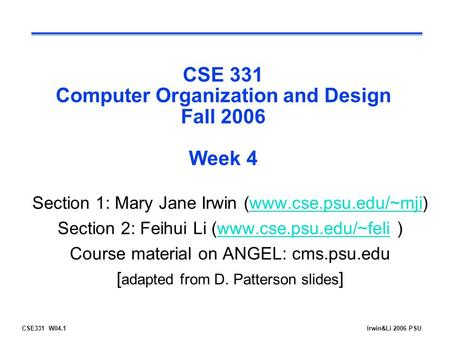 CSE331 W04.1Irwin&Li 2006 PSU CSE 331 Computer Organization and Design Fall 2006 Week 4 Section 1: Mary Jane Irwin (www.cse.psu.edu/~mji)www.cse.psu.edu/~mji.