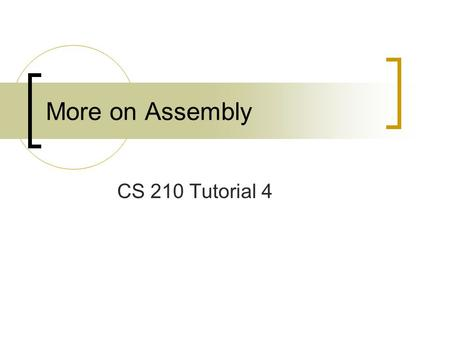 More on Assembly CS 210 Tutorial 4. Detail of Echo program entry main.enter; import ../IMPORT/callsys.h; block main uses CALLSYS { code { public enter: