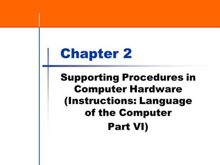 Chapter 2 Supporting Procedures in Computer Hardware (Instructions: Language of the Computer Part VI)