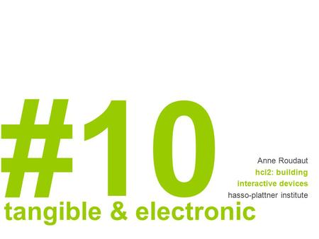 #10 Anne Roudaut hci2: building interactive devices hasso-plattner institute tangible & electronic.