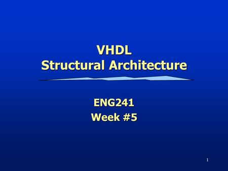 VHDL Structural Architecture ENG241 Week #5 1. Fall 2012ENG241/Digital Design2 VHDL Design Styles Components and interconnects structural VHDL Design.