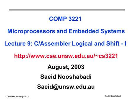COMP3221 lec9-logical-I.1 Saeid Nooshabadi COMP 3221 Microprocessors and Embedded Systems Lecture 9: C/Assembler Logical and Shift - I