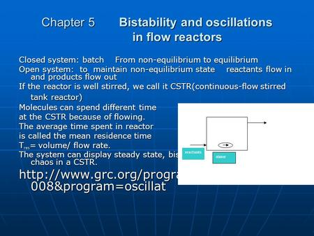Chapter 5 Bistability and oscillations in flow reactors Closed system: batch From non-equilibrium to equilibrium Open system: to maintain non-equilibrium.