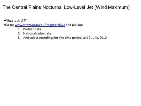 The Central Plains Nocturnal Low-Level Jet (Wind Maximum) What is this??? Go to: www.mmm.ucar.edu/imagearchive and pull up:www.mmm.ucar.edu/imagearchive.