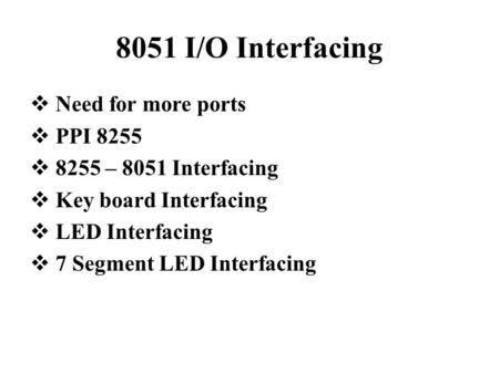 8051 I/O Interfacing Need for more ports PPI 8255