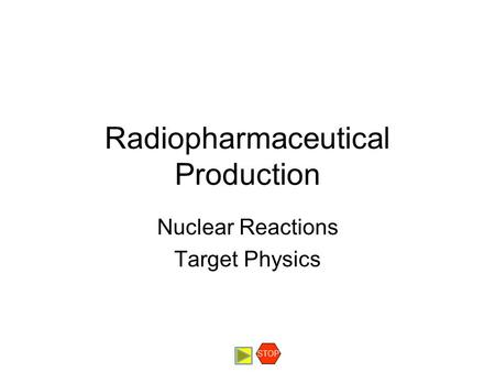 Radiopharmaceutical Production Nuclear Reactions Target Physics STOP.
