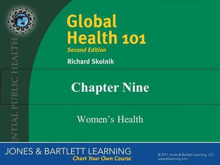 Chapter Nine Women's Health. The Importance of Women's Health Being born female is dangerous to your health, especially in low- and middle-income countries.