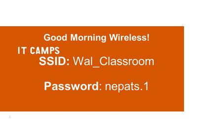 Good Morning Wireless! SSID: Wal_Classroom Password: nepats.1 1.
