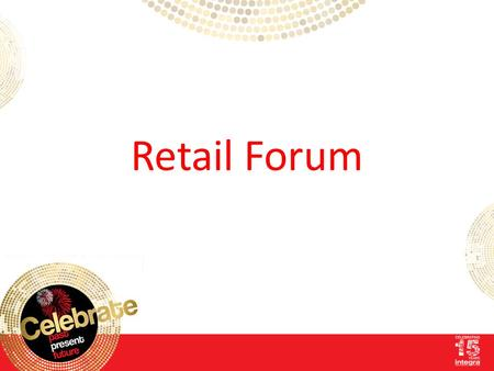 Retail Forum. Agenda ◌Simon Winter, VOW Retail ◌Jonathan Pearn, Integra Office Solutions Ltd ◌Derek Evans, The White Rooms ◌Open Discussion.