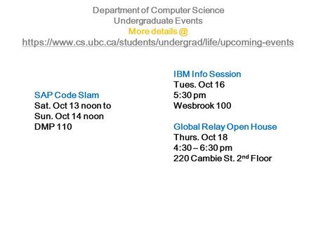 Department of Computer Science Undergraduate Events More https://www.cs.ubc.ca/students/undergrad/life/upcoming-events https://www.cs.ubc.ca/students/undergrad/life/upcoming-events.