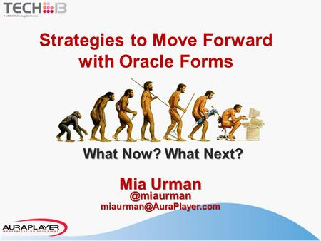 Mia Strategies to Move Forward with Oracle Forms What Now? What Next?