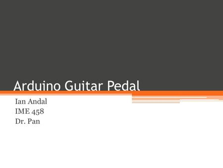 Arduino Guitar Pedal Ian Andal IME 458 Dr. Pan. Agenda Introduction How it works: ▫PCB Schematic ▫Input Pre-amp Stage ▫Arduino Digital Signal Processing.