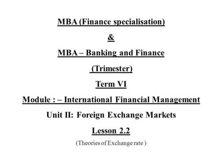 MBA (Finance specialisation) & MBA – Banking and Finance (Trimester) Term VI Module : – International Financial Management Unit II: Foreign Exchange Markets.