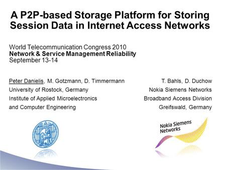 A P2P-based Storage Platform for Storing Session Data in Internet Access Networks T. Bahls, D. Duchow Nokia Siemens Networks Broadband Access Division.