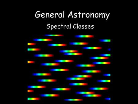 General Astronomy Spectral Classes.