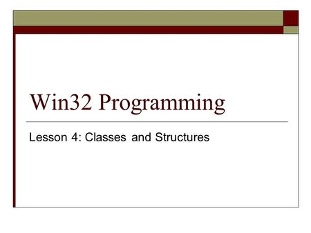 Win32 Programming Lesson 4: Classes and Structures.