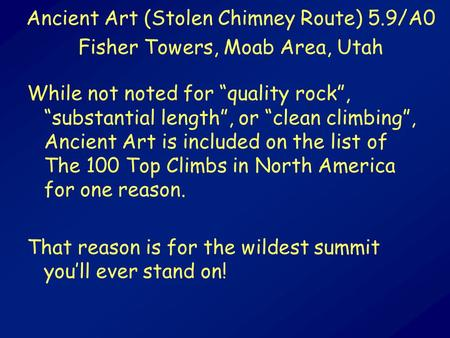 "While not noted for ""quality rock"", ""substantial length"", or ""clean climbing"", Ancient Art is included on the list of The 100 Top Climbs in North America."