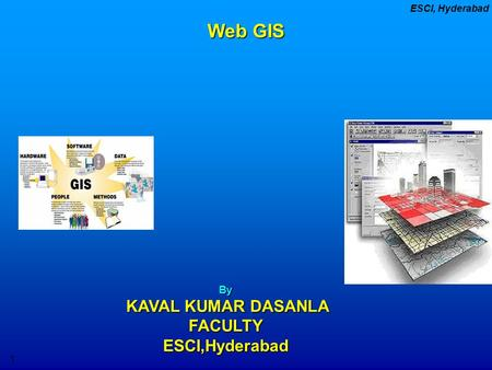 GHMC 4/11/2017 Web GIS By KAVAL KUMAR DASANLA FACULTY ESCI,Hyderabad.