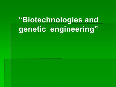 """Biotechnologies and genetic engineering"". 1.Genetic information is coded into DNA molecules as: A: genes B: codons C: triplets D: singlet codes."