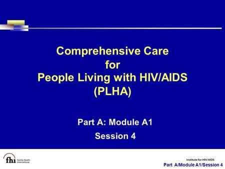 Part A/Module A1/Session 4 Part A: Module A1 Session 4 Comprehensive Care for People Living with HIV/AIDS (PLHA)