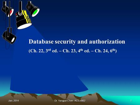 Jan. 2014Dr. Yangjun Chen ACS-49021 Database security and authorization (Ch. 22, 3 rd ed. – Ch. 23, 4 th ed. – Ch. 24, 6 th )