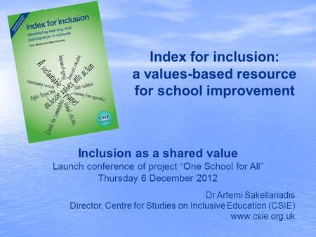 Index for inclusion: a values-based resource for school improvement Dr Artemi Sakellariadis Director, Centre for Studies on Inclusive Education (CSIE)