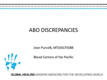 ABO DISCREPANCIES A Jean Purcelli, MT(ASCP)SBB Blood Centers of the Pacific.