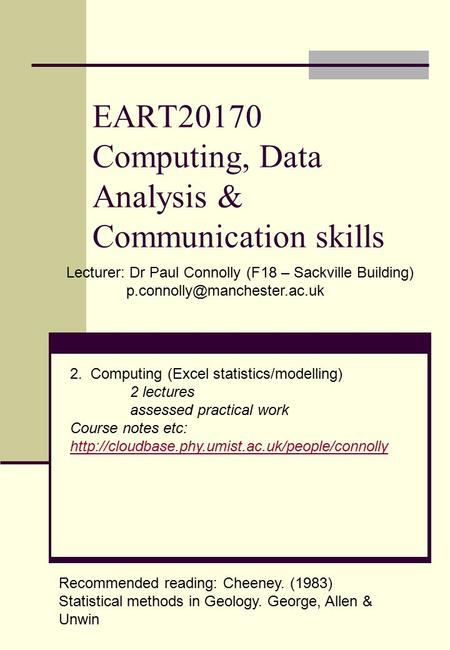 EART20170 Computing, Data Analysis & Communication skills Lecturer: Dr Paul Connolly (F18 – Sackville Building) 2. Computing.