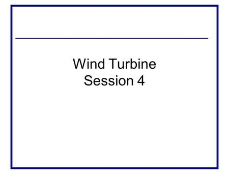 Wind Turbine Session 4.
