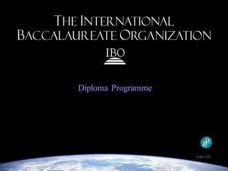 Diploma Programme © IBO 2002. Welcome! Agenda Introductions What is IB? Why IB? IB at WHS Questions?