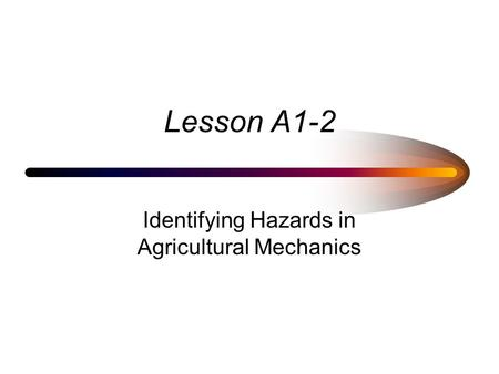 Lesson A1-2 Identifying Hazards in Agricultural Mechanics.
