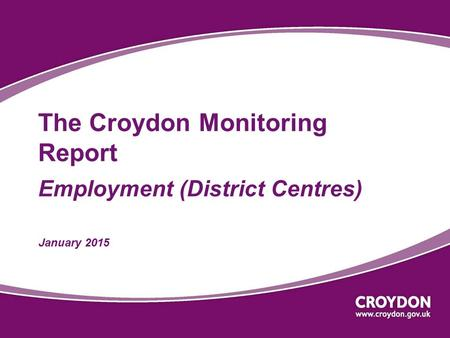 The Croydon Monitoring Report Employment (District Centres) January 2015.