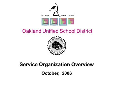 Page 1 Service Organization Overview October, 2006 Oakland Unified School District Redesign Oakland Unified School District.