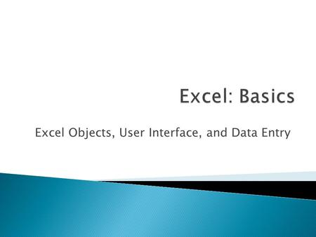 Excel Objects, User Interface, and Data Entry. ◦ Application Window  Title Bar  Menu Bar  Toolbars  Status Bar  Worksheet Window  Worksheet Input.