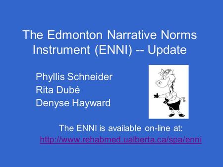 The Edmonton Narrative Norms Instrument (ENNI) -- Update Phyllis Schneider Rita Dubé Denyse Hayward The ENNI is available on-line at: