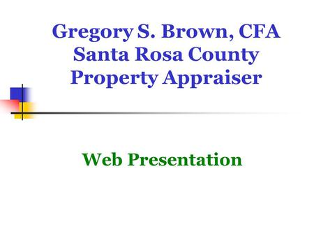 Gregory S. Brown, CFA Santa Rosa County Property Appraiser Web Presentation.