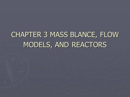 CHAPTER 3 MASS BLANCE, FLOW MODELS, AND REACTORS.