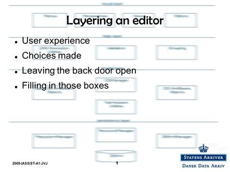 2009-IASSIST-A1-JVJ 1 Layering an editor User experience Choices made Leaving the back door open Filling in those boxes.