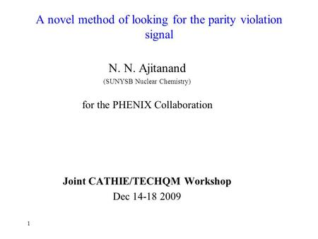 1 A novel method of looking for the parity violation signal N. N. Ajitanand (SUNYSB Nuclear Chemistry) for the PHENIX Collaboration Joint CATHIE/TECHQM.
