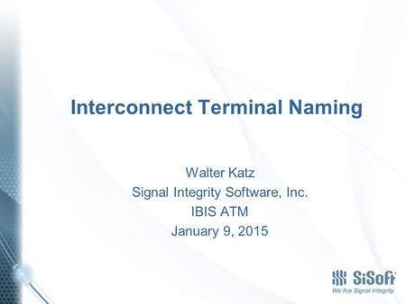 Interconnect Terminal Naming Walter Katz Signal Integrity Software, Inc. IBIS ATM January 9, 2015.