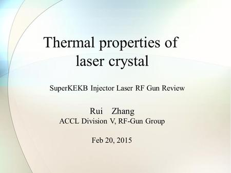 Thermal properties of laser crystal Rui Zhang ACCL Division V, RF-Gun Group Feb 20, 2015 SuperKEKB Injector Laser RF Gun Review.