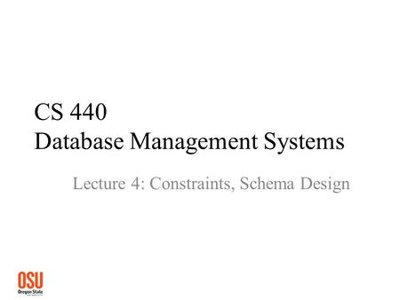 CS 440 Database Management Systems Lecture 4: Constraints, Schema Design.