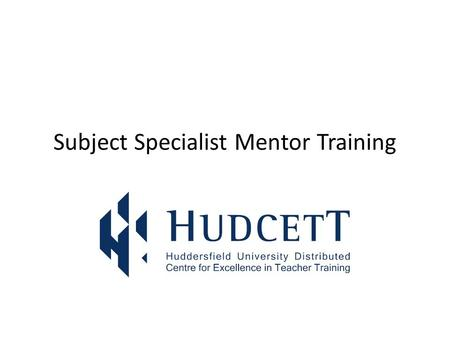Subject Specialist Mentor Training. For mentors to be able to: Discuss the need for and origins of subject specialist mentoring State the difference between.