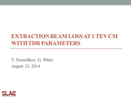 EXTRACTION BEAM LOSS AT 1 TEV CM WITH TDR PARAMETERS Y. Nosochkov, G. White August 25, 2014.