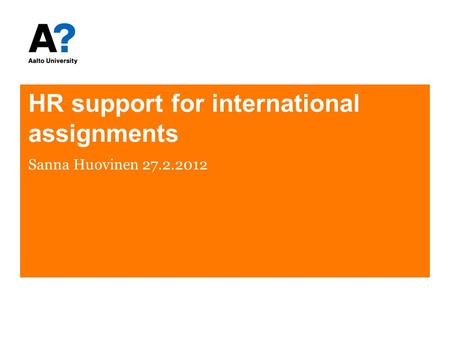 HR support for international assignments Sanna Huovinen 27.2.2012.