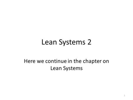 Here we continue in the chapter on Lean Systems