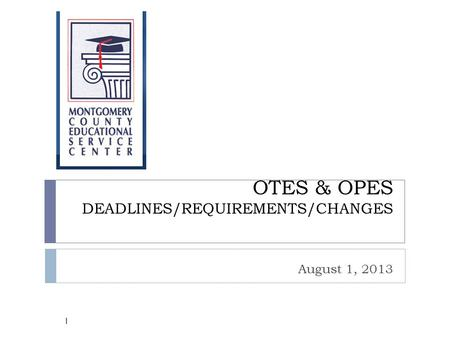 OTES & OPES DEADLINES/REQUIREMENTS/CHANGES August 1, 2013 1.