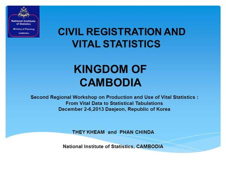 THEY KHEAM and PHAN CHINDA National Institute of Statistics, CAMBODIA